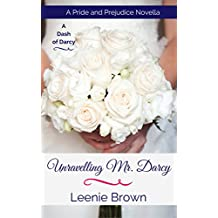 Unravelling Mr. Darcy: A Pride and Prejudice Novella (A Dash of Darcy) (English Edition)