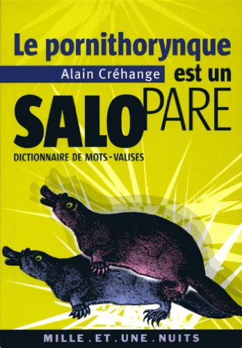 Le Pornithorynque est un salopare : Dictionnaire de mots-valises (La Petite Collection)