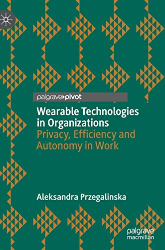 Wearable Technologies in Organizations: Privacy, Efficiency and Autonomy in Work