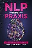 NLP in der Praxis: Unterbewusstsein kontrollieren und das volle Potenzial entfalten! Praxisnahe Methoden für spürbar mehr Glück, Erfolg und Zufriedenheit