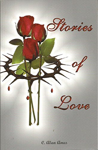 Stories of Love by C. Alan Ames (2001-01-01)