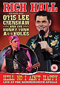Rich Hall with Special Guest Otis Lee Crenshaw And The Honky Tonk A**holes - Hell No I Ain't Happy Live at The Apollo [DVD]
