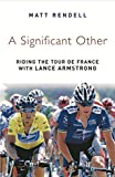 Image de A Significant Other: Riding the Centenary tour de France with Lance Armstrong (E