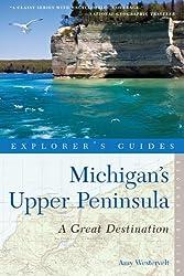 Explorer's Guide Michigan's Upper Peninsula: A Great Destination (Second Edition)