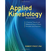 Applied Kinesiology, Revised Edition: A Training Manual and Reference Book of Basic Principles and Practices-
