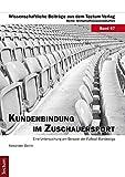 Kundenbindung im Zuschauersport: Eine Untersuchung am Beispiel der Fußball-Bundesliga (Wissenschaftliche Beiträge aus dem Tectum-Verlag 67)