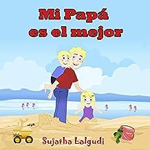 Children's book in Spanish: Mi Papá es el mejor: Libros Sobre Papás para Niños (Cuentos para Dormir 3-7 Años) Libros para niños. Spanish book for kids. ... Infantil Ilustrado - Libros infantiles)