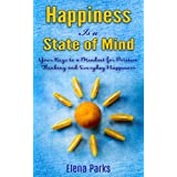 SELF HELP: Happiness is a State of Mind (Your Keys to a Mindset for Postive Thinking and Everyday Happiness) (Inspirational Self Help Book) (English Edition)