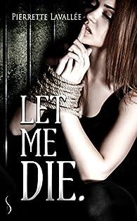 Let me die par Pierrette Lavallée