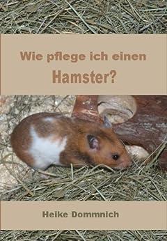 Wie pflege ich einen Hamster? von [Dommnich, Heike]
