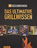 Sizzle Brothers: Das ultimative Grillwissen: Das Grillbuch der YouTube-Stars - Sizzle Brothers