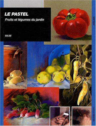 Le pastel : Fruits et légumes du jardin par Gilse