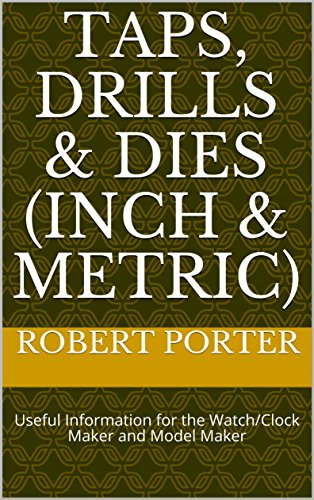 Taps, Drills & Dies (Inch & Metric): Useful Information for the Watch/Clock Maker and Model Maker (English Edition) (Screw Thread Pocket)