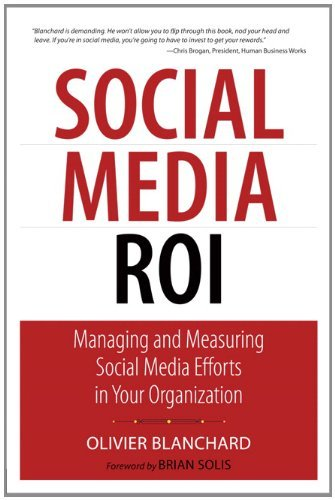 Social Media ROI: Managing and Measuring Social Media Efforts in Your Organization (Que Biz-Tech) by Olivier Blanchard (22-Feb-2011) Paperback