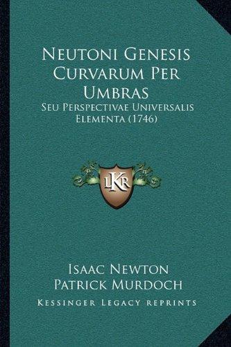 Neutoni Genesis Curvarum Per Umbras: Seu Perspectivae Universalis Elementa (1746)