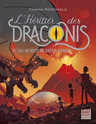 L'Héritier des Draconis - tome 4 Les Secrets de Brûle-Dragon par Carina Rozenfeld