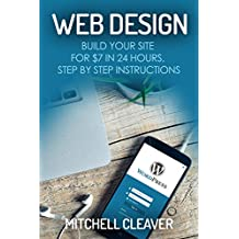 Web Design: Build Your Site for $7 in 24 Hours, Step by Step Instructions (English Edition)