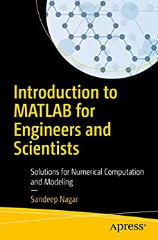 Introduction to MATLAB for Engineers and Scientists: Solutions for Numerical Computation and Modeling by [Nagar, Sandeep]
