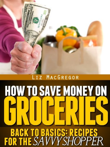 how-to-save-money-on-groceries-back-to-basics-recipes-for-the-savvy-shopper-book-1-english-edition