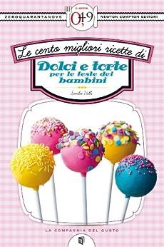 Le cento migliori ricette di dolci e torte per le feste dei bambini (eNewton Zeroquarantanove) (Italian Edition) von [Valli, Emilia]