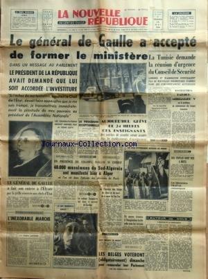 NOUVELLE REPUBLIQUE (LA) [No 4167] du 30/05/1958 - DE GAULLE A ACCEPTE DE FORMER LE MINISTERE -LA TUNISIE DEMANDE LA REUNION D'URGENCE DU CONSEL DE SECURITE - ENTRETIEN PARODI - MOHAMMED V -LES CONFLITS SOCIAUX -EN PRESENCE DU COLONEL RALLIE SI CHERIF / 40 000 MUSULMANS DU SUD-ALGEROIS ONT MANIFESTE A ALGER -L'INEXORABLE MARCHE PAR LAFOND -LE COLONEL JEANPIERRE TUE DANS LE SECTEUR DE GUELMA -AFFAIRE DE LA FAMILLE DE ZSA-ZSA - par Collectif