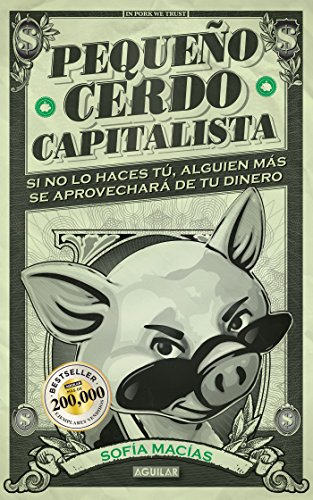 Pequeño cerdo capitalista (adaptación para España): Si no lo haces tú ¡alguien más se aprovechará de tu dinero! por Sofía Macías