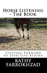 Horse Listening: The Book: Stepping Forward to Effective Riding (Horse Listening Collections Book 1) (English Edition)