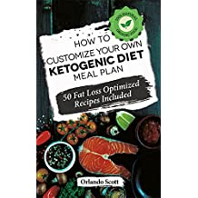Ketogenic Diet: How to Customize Your Own Ketogenic Diet Meal Plan (English Edition)