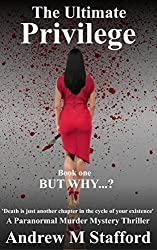 The Ultimate Privilege - Book One - But Why...?: A Paranormal Murder Mystery Thriller