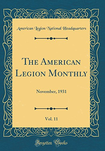 The American Legion Monthly, Vol. 11: November, 1931 (Classic Reprint)