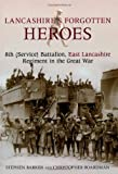 Lancashire's Forgotten Heroes, 8th (Service) Battalion, East Lancashire Regiment in the Great War