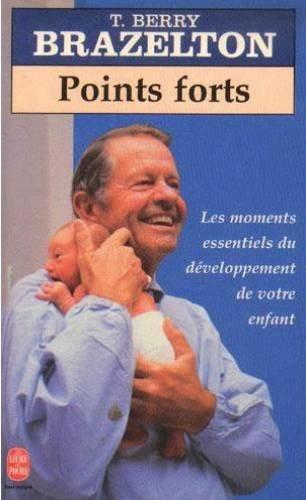 Points forts : Les moments essentiels du développement de votre enfant par T-Berry Brazelton