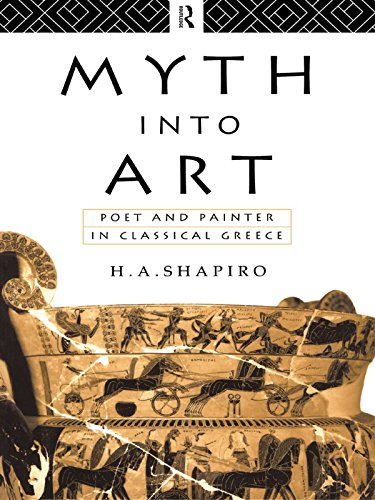 Myth Into Art: Poet and Painter in Classical Greece (English Edition)