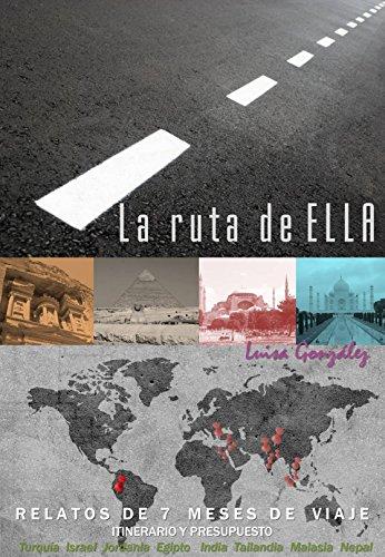 La ruta de ELLA: Relatos de siete meses de viaje