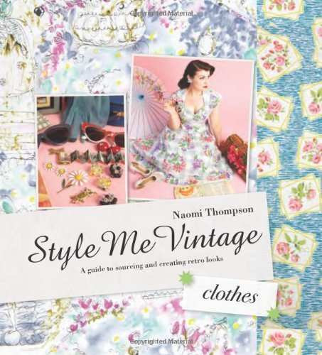Style Me Vintage: Clothes A Guide to Sourcing and Creating Retro Looks by Thompson, Naomi ( AUTHOR ) Feb-01-2012 Hardback