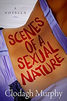 Scenes of a Sexual Nature: A hot and hilarious romantic comedy novella by [Murphy, Clodagh]