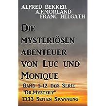 Die mysteriösen Abenteuer von Luc und Monique: 12 Romane auf 1333 Seiten