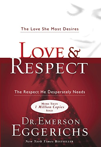 Love & Respect: The Love She Most Desires; the Respect He Desperately Needs por Emerson Eggerichs
