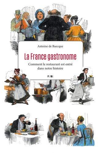 La France gastronome : Comment le restaurant est entré dans notre histo