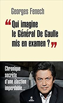 """Qui imagine le Général De Gaulle mis en examen ?"" (Documents)"