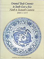 Oriental Trade Ceramics in South-east Asia - Ninth to Sixteenth Centuries: With a Catalogue of Chinese, Vietnamese and Thai Wares in Australian Collections (Oxford in Asia Studies in Ceramics)