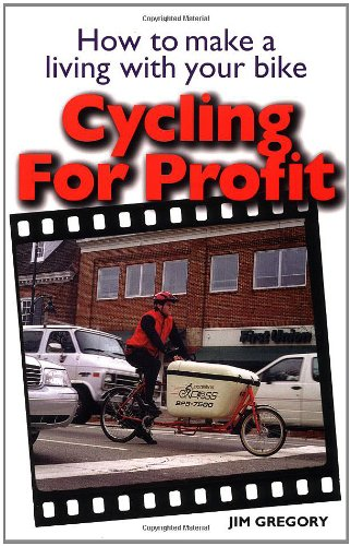 Cycling for Profit: How to Make a Living with Your Bicycle: How to Make a Living with Your Bike (Cycling Resources Series) por Jim Gregory