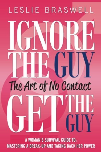 Ignore the Guy, Get the Guy - The Art of No Contact por Leslie Braswell