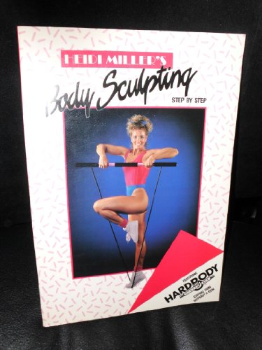 Heidi Miller's Body Sculpting: Sculpt Tone and Firm Your Body to Its Most Perfect Proportions