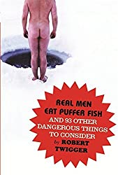 Real Men Eat Puffer Fish: And 93 Other Dangerous Things To Consider by Robert Twigger (2008-06-05)