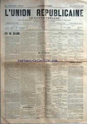 UNION REPUBLICAINE DE FONTAINEBLEAU (L') [No 1745] du 18/04/1894 - FIN DE REGIME PAR GUSTAVE ROUANET - SOUVENIR RETROSPECTIF - BAL DU CHATEAU PAR OUVRE ANDRE - CONSEIL DE REVISION - CANTON DE CHATEAU-LANDON - CANTON DE MORET - CHRONIQUE REGIONALE - FONTAINEBLEAU - SOCIETE D'AGRICULTURE DE L'ARRONDISSEMENT DE FONTAINEBLEAU - AVIS DE CONFERENCES - BOIS-LES-LIEVRES. par Collectif