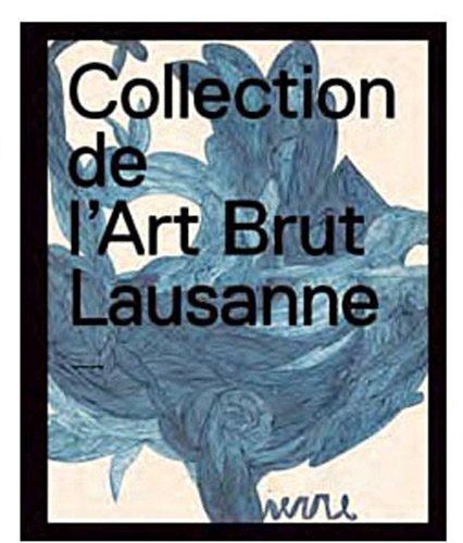 Collection de l'Art Brut par Lucienne Peiry