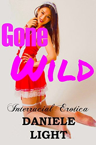 Gone Wild: The Asian College Girl Gives In: (Interracial, Alpha Male, Black Man Asian Woman, Stretching, BMAW) (English Edition) (Girls College Gone Wild)