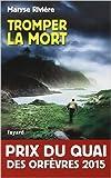 Tromper la mort : Prix du quai des orfèvres 2015 de Maryse Rivière ( 19 novembre 2014 )