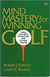 Mind mastery for winning golf: Using your head to reach par and to enjoy playing